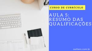 Como Escrever o Resumo das Qualificações no Currículo – Aula 5